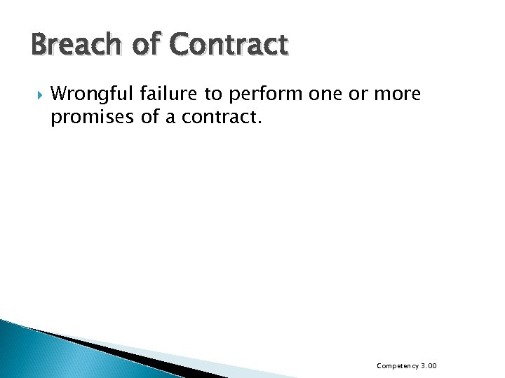 Breach of Contract Wrongful failure to perform one or more promises of a contract.