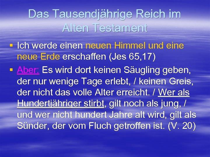 Das Tausendjährige Reich im Alten Testament § Ich werde einen neuen Himmel und eine