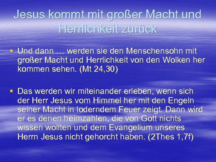 Jesus kommt mit großer Macht und Herrlichkeit zurück § Und dann … werden sie