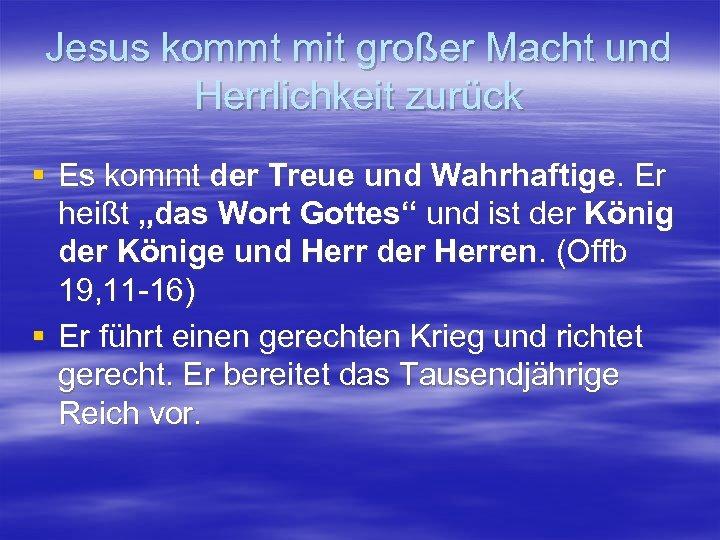 Jesus kommt mit großer Macht und Herrlichkeit zurück § Es kommt der Treue und