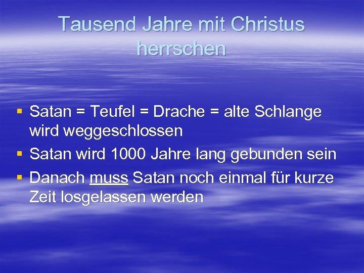 Tausend Jahre mit Christus herrschen § Satan = Teufel = Drache = alte Schlange