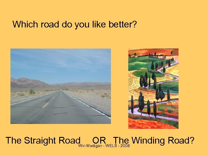 Which road do you like better? The Straight Road Madigan - WELS - 2008