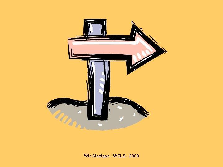 Win Madigan - WELS - 2008