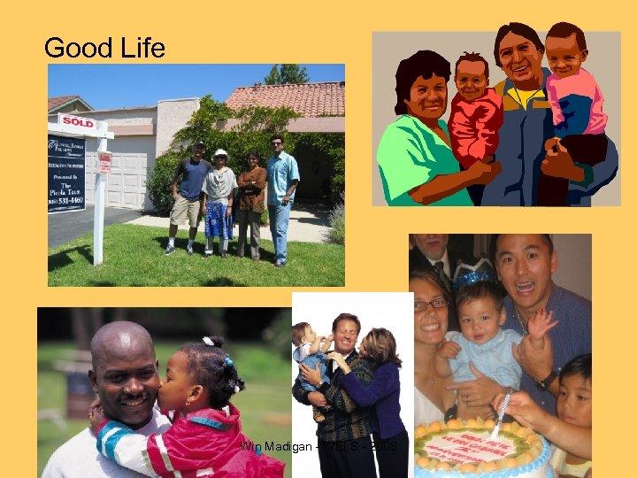 Good Life Win Madigan - WELS - 2008