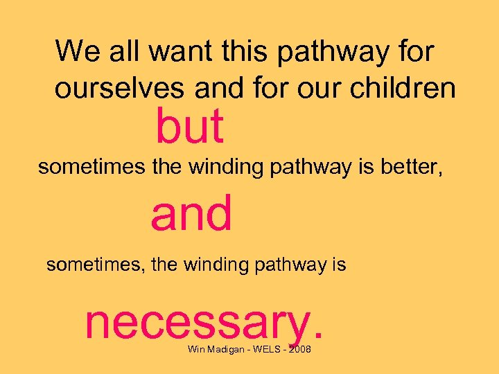 We all want this pathway for ourselves and for our children but sometimes the