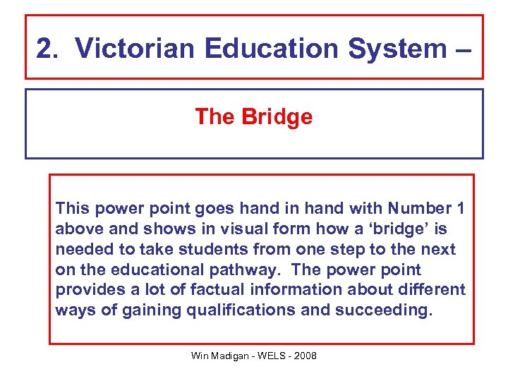 2. Victorian Education System – The Bridge This power point goes hand in hand
