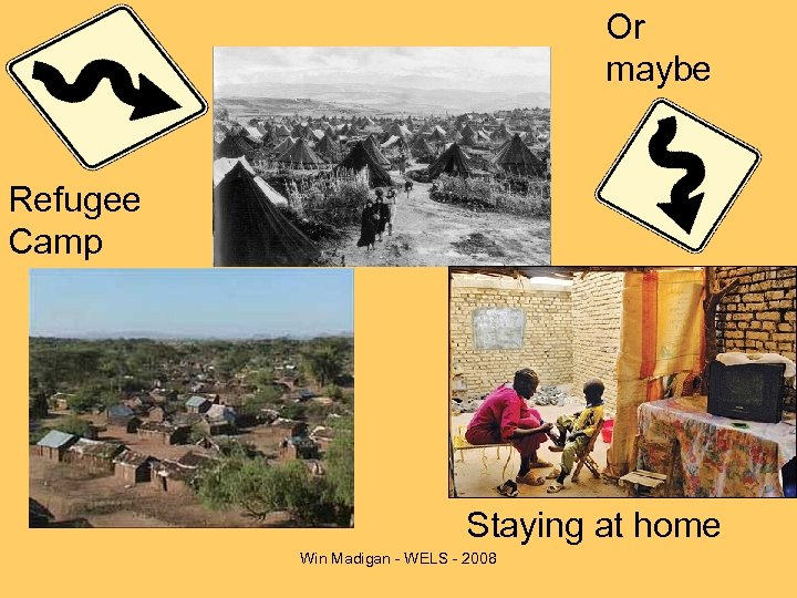 Or maybe Refugee Camp Staying at home Win Madigan - WELS - 2008
