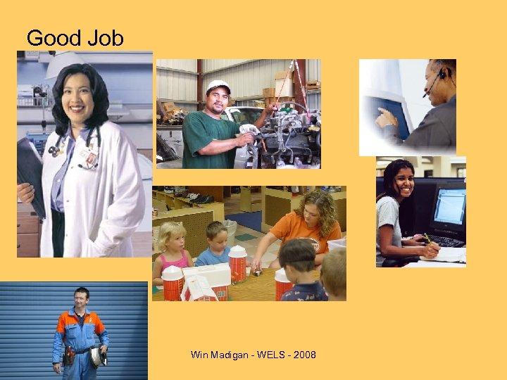 Good Job Win Madigan - WELS - 2008