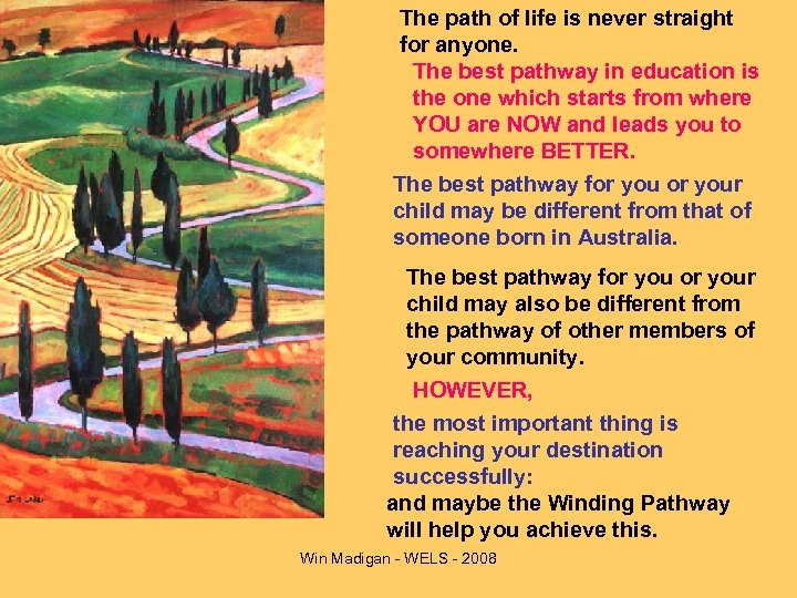 The path of life is never straight for anyone. The best pathway in education
