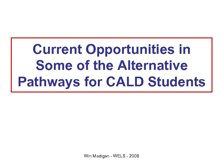Current Opportunities in Some of the Alternative Pathways for CALD Students Win Madigan -