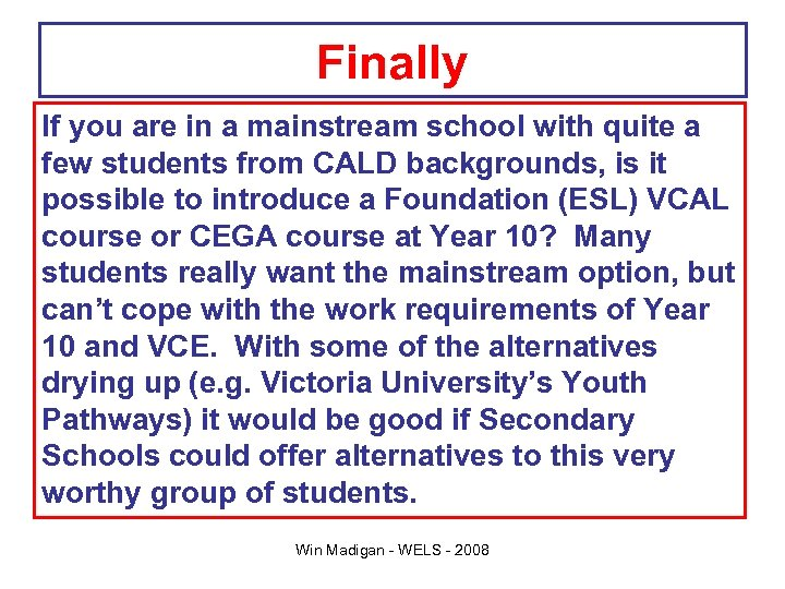 Finally If you are in a mainstream school with quite a few students from