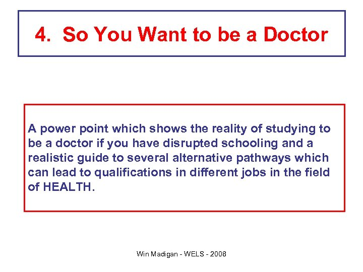 4. So You Want to be a Doctor A power point which shows the