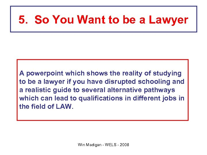 5. So You Want to be a Lawyer A powerpoint which shows the reality