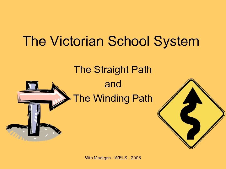 The Victorian School System The Straight Path and The Winding Path Win Madigan -