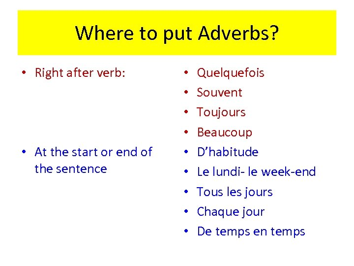Where to put Adverbs? • Right after verb: • At the start or end