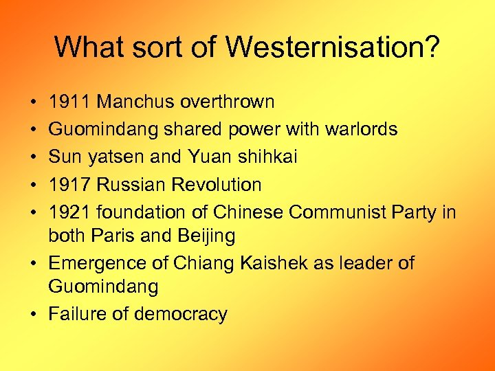 What sort of Westernisation? • • • 1911 Manchus overthrown Guomindang shared power with