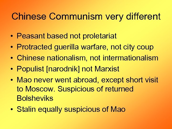 Chinese Communism very different • • • Peasant based not proletariat Protracted guerilla warfare,