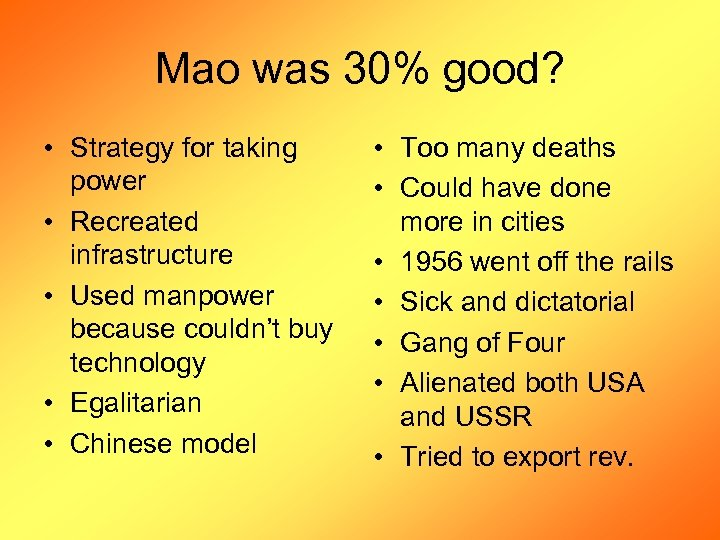 Mao was 30% good? • Strategy for taking power • Recreated infrastructure • Used