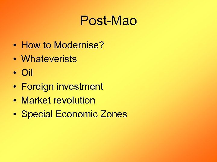 Post-Mao • • • How to Modernise? Whateverists Oil Foreign investment Market revolution Special