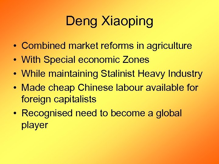 Deng Xiaoping • • Combined market reforms in agriculture With Special economic Zones While