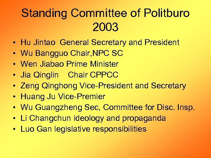 Standing Committee of Politburo 2003 • • • Hu Jintao General Secretary and President