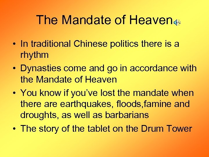 The Mandate of Heaven • In traditional Chinese politics there is a rhythm •