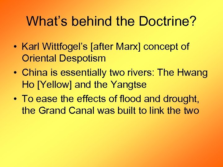 What's behind the Doctrine? • Karl Wittfogel's [after Marx] concept of Oriental Despotism •