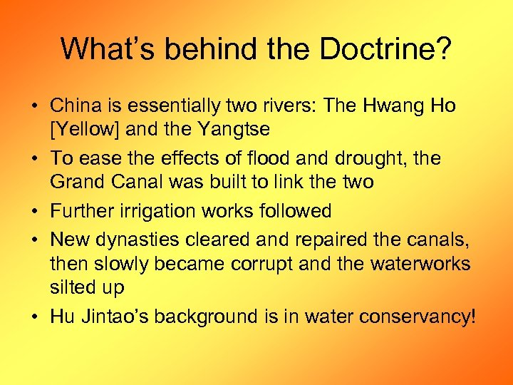 What's behind the Doctrine? • China is essentially two rivers: The Hwang Ho [Yellow]