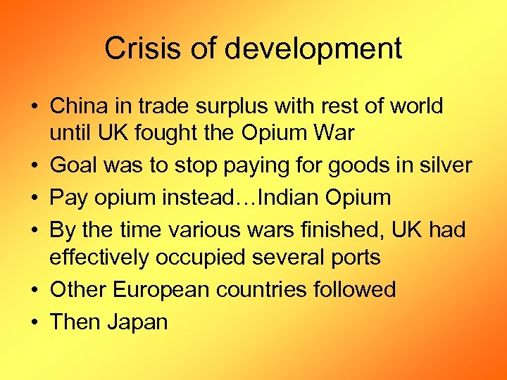 Crisis of development • China in trade surplus with rest of world until UK