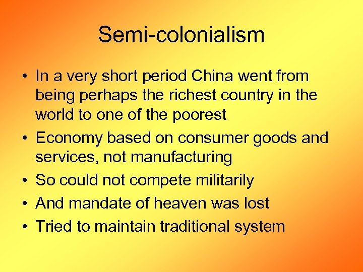 Semi-colonialism • In a very short period China went from being perhaps the richest