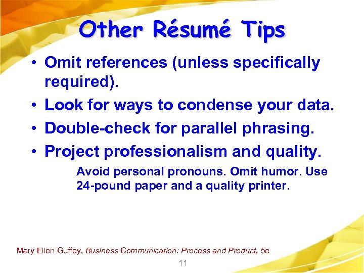 Other Résumé Tips • Omit references (unless specifically required). • Look for ways to