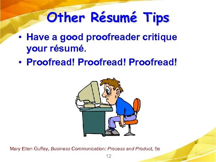 Other Résumé Tips • Have a good proofreader critique your résumé. • Proofread! Mary