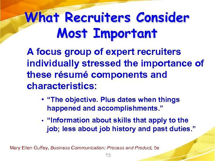 What Recruiters Consider Most Important A focus group of expert recruiters individually stressed the