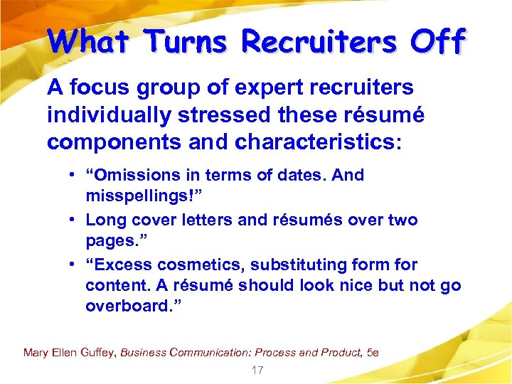 What Turns Recruiters Off A focus group of expert recruiters individually stressed these résumé