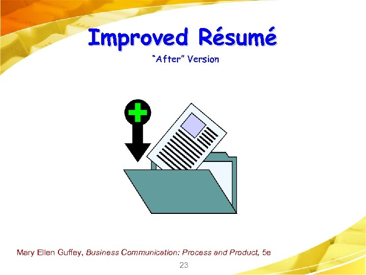 "Improved Résumé ""After"" Version Mary Ellen Guffey, Business Communication: Process and Product, 5 e"