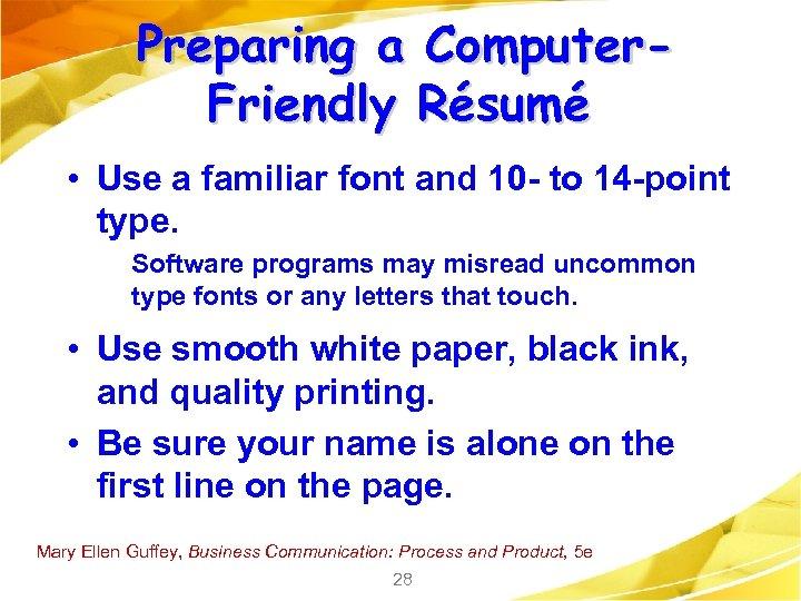 Preparing a Computer. Friendly Résumé • Use a familiar font and 10 - to