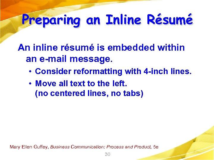 Preparing an Inline Résumé An inline résumé is embedded within an e-mail message. •