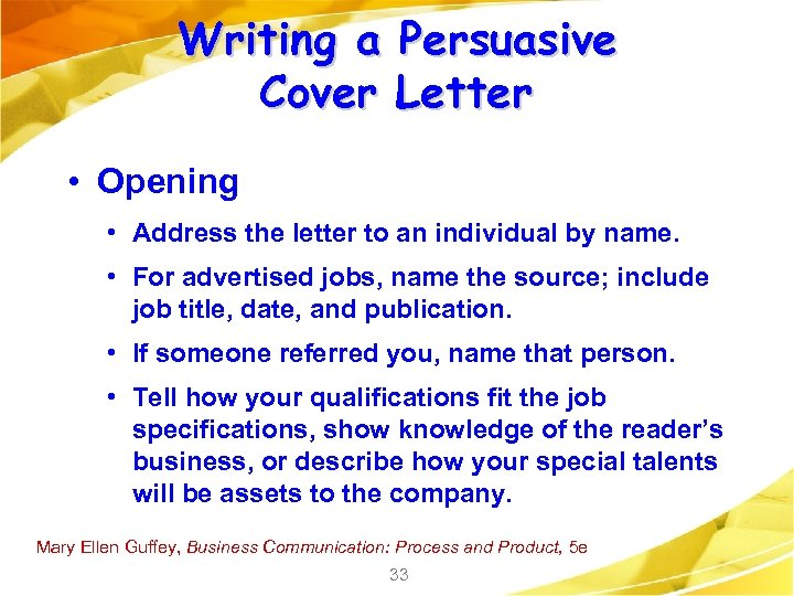 Writing a Persuasive Cover Letter • Opening • Address the letter to an individual