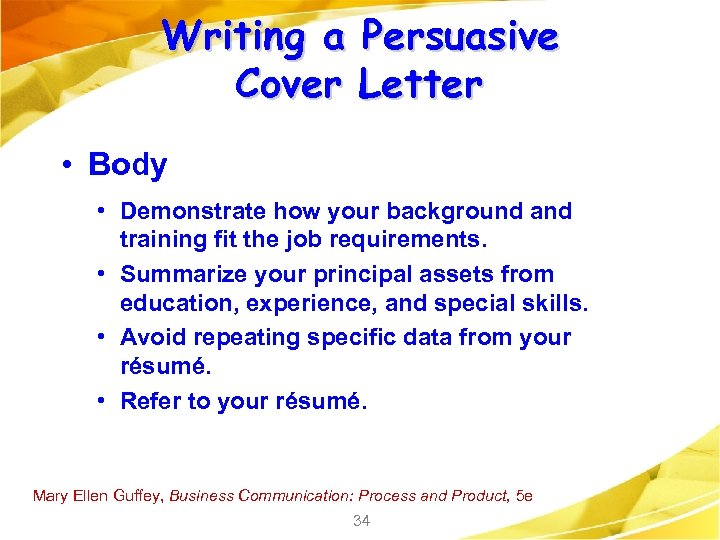 Writing a Persuasive Cover Letter • Body • Demonstrate how your background and training