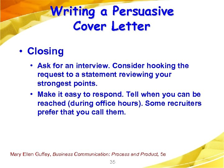 Writing a Persuasive Cover Letter • Closing • Ask for an interview. Consider hooking