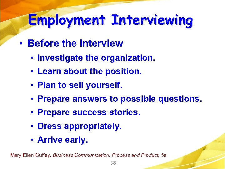 Employment Interviewing • Before the Interview • Investigate the organization. • Learn about the
