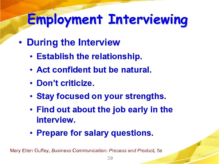 Employment Interviewing • During the Interview • Establish the relationship. • Act confident but