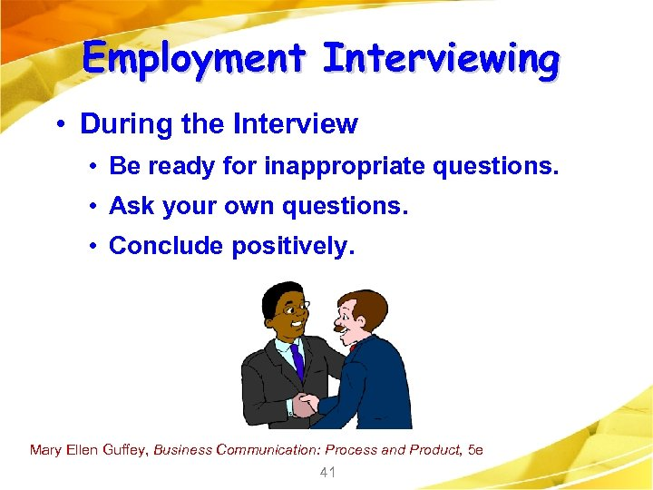 Employment Interviewing • During the Interview • Be ready for inappropriate questions. • Ask