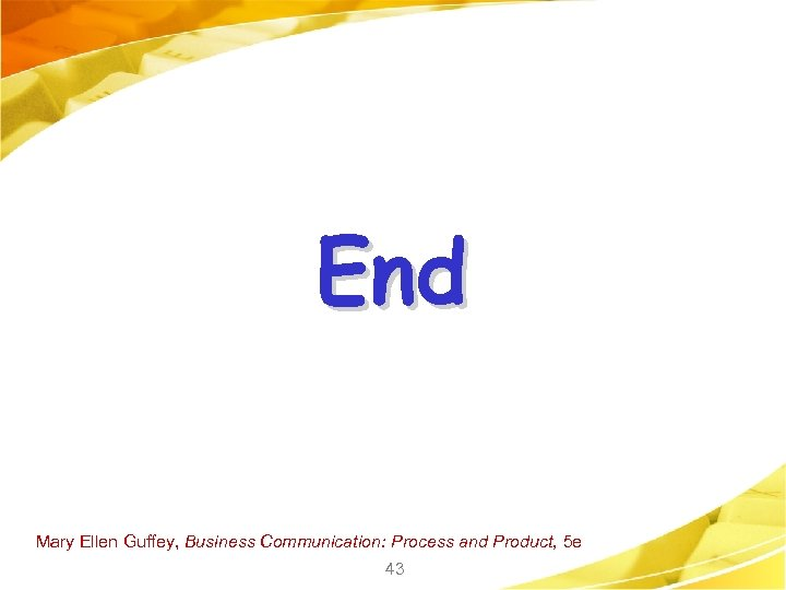 End Mary Ellen Guffey, Business Communication: Process and Product, 5 e 43