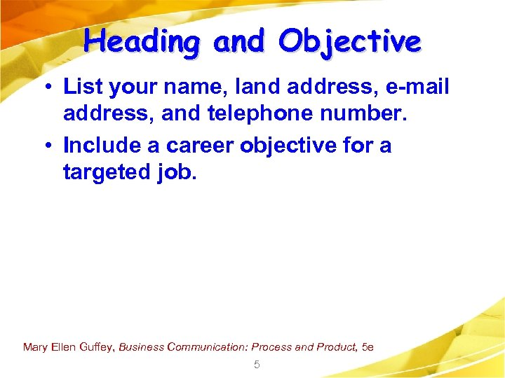 Heading and Objective • List your name, land address, e-mail address, and telephone number.