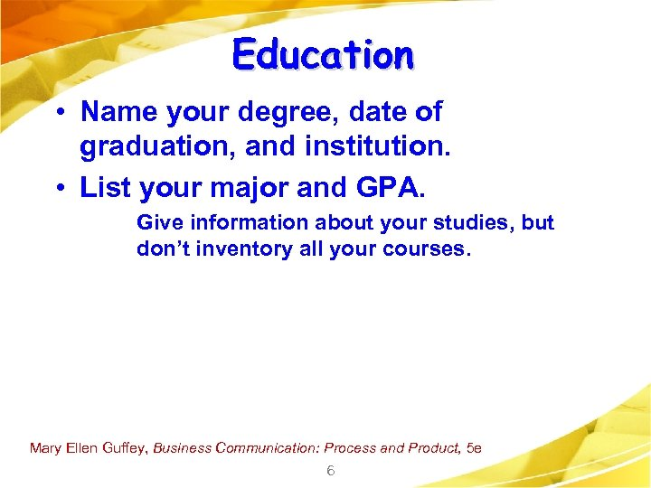 Education • Name your degree, date of graduation, and institution. • List your major