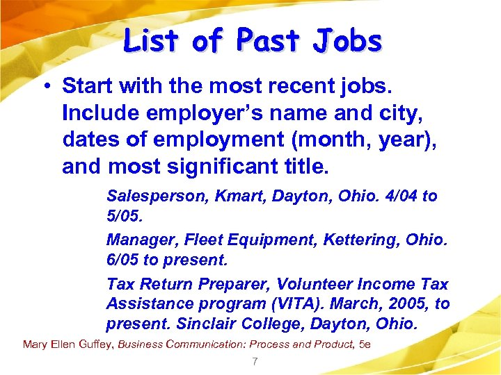 List of Past Jobs • Start with the most recent jobs. Include employer's name
