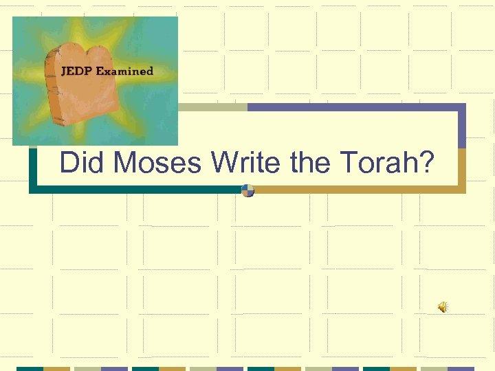 Did Moses Write the Torah?
