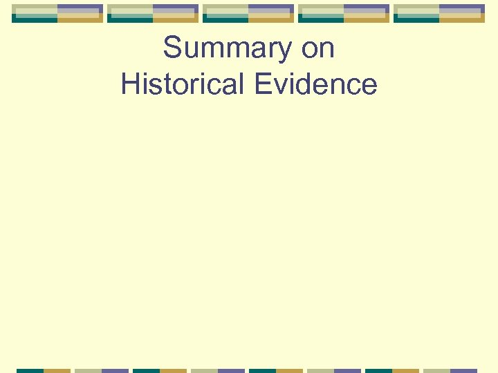 Summary on Historical Evidence