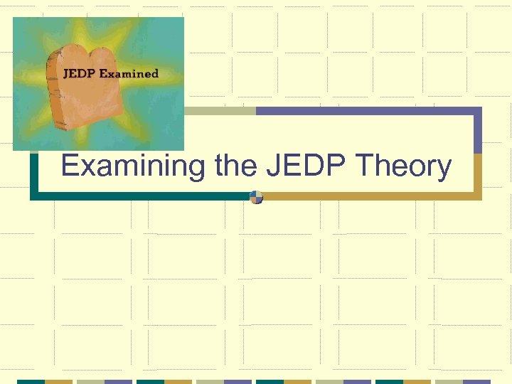Examining the JEDP Theory